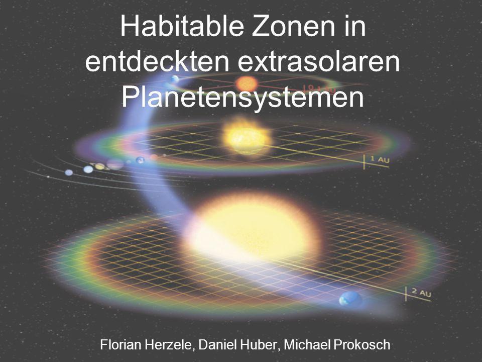 Habitable Zonen in entdeckten extrasolaren Planetensystemen Florian Herzele, Daniel Huber, Michael Prokosch