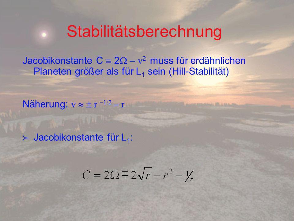 Stabilitätsberechnung Jacobikonstante C  2  – v 2 muss für erdähnlichen Planeten größer als für L 1 sein (Hill-Stabilität) Näherung: v   r –1/2 – r  Jacobikonstante für L 1 :
