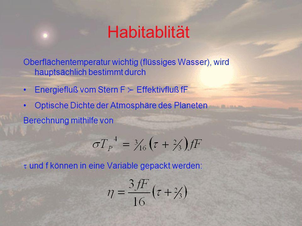 Habitablität Oberflächentemperatur wichtig (flüssiges Wasser), wird hauptsächlich bestimmt durch Energiefluß vom Stern F  Effektivfluß fF Optische Dichte der Atmosphäre des Planeten Berechnung mithilfe von  und f können in eine Variable gepackt werden: