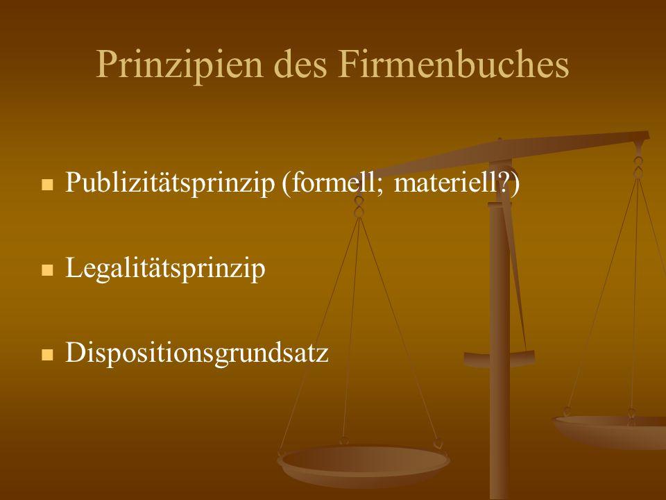 Prinzipien des Firmenbuches Publizitätsprinzip (formell; materiell ) Legalitätsprinzip Dispositionsgrundsatz