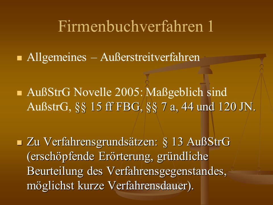 Firmenbuchverfahren 1 Allgemeines – Außerstreitverfahren §§ 15 ff FBG, §§ 7 a, 44 und 120 JN.