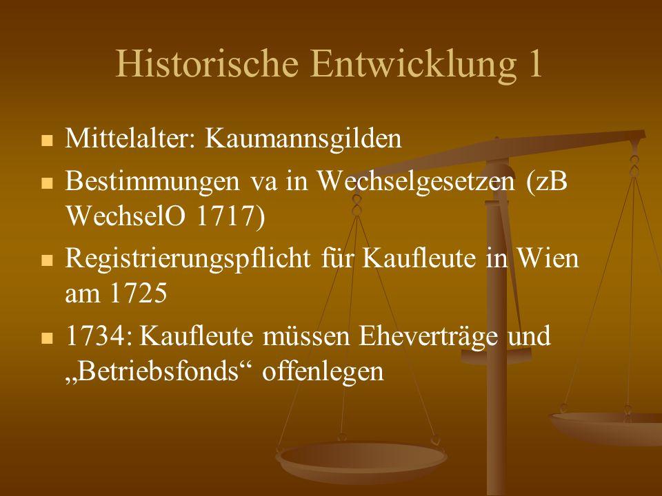 """Historische Entwicklung 1 Mittelalter: Kaumannsgilden Bestimmungen va in Wechselgesetzen (zB WechselO 1717) Registrierungspflicht für Kaufleute in Wien am 1725 1734: Kaufleute müssen Eheverträge und """"Betriebsfonds offenlegen"""