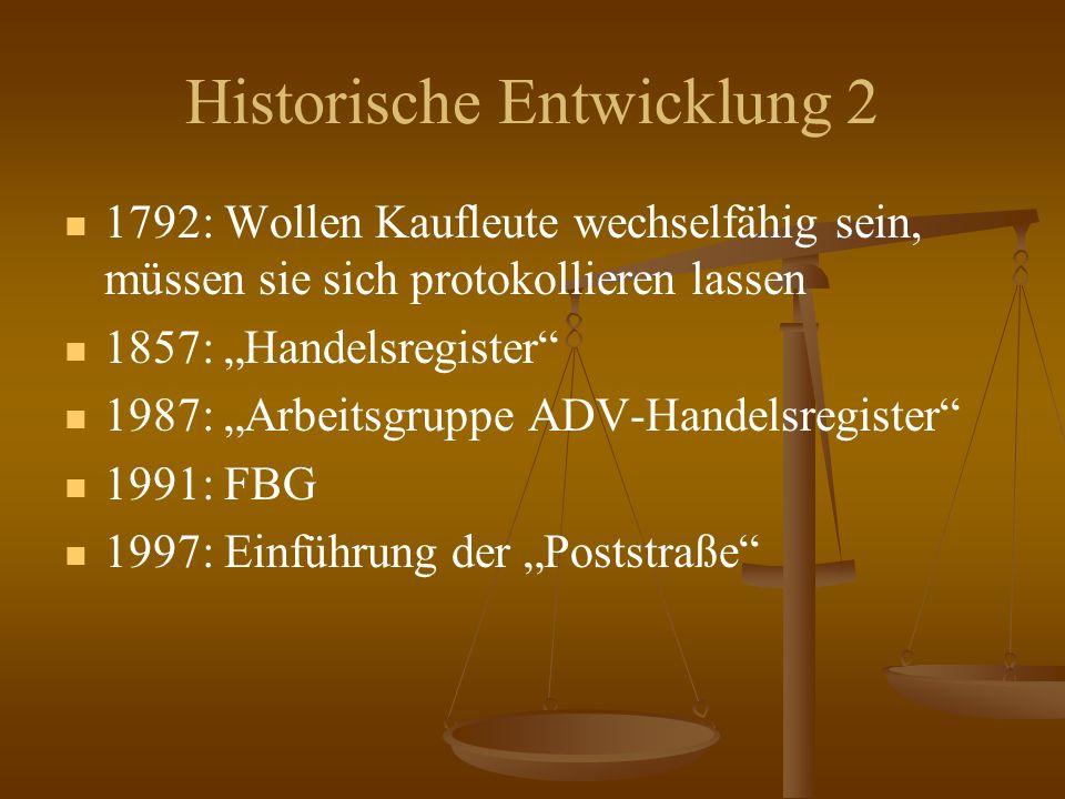 """Historische Entwicklung 2 1792: Wollen Kaufleute wechselfähig sein, müssen sie sich protokollieren lassen 1857: """"Handelsregister 1987: """"Arbeitsgruppe ADV-Handelsregister 1991: FBG 1997: Einführung der """"Poststraße"""