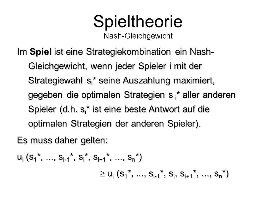 """Spieltheorie Gleichgewichtskonzepte Gleichgewicht: """"Empfohlene"""" Strategienkombination (mit Strategieempfehlung für jeden Spieler), die sich dadurch au"""