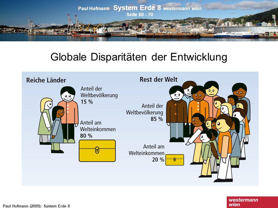 Paul Hofmann (2009): System Erde 8 Globale Disparitäten der Entwicklung Paul Hofmann System Erde 8 westermann wien Seite 60 - 70