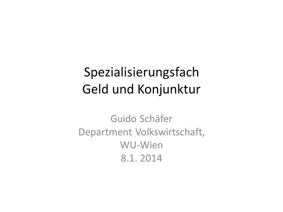 Spezialisierungsfach Geld und Konjunktur Guido Schäfer Department Volkswirtschaft, WU-Wien 8.1.