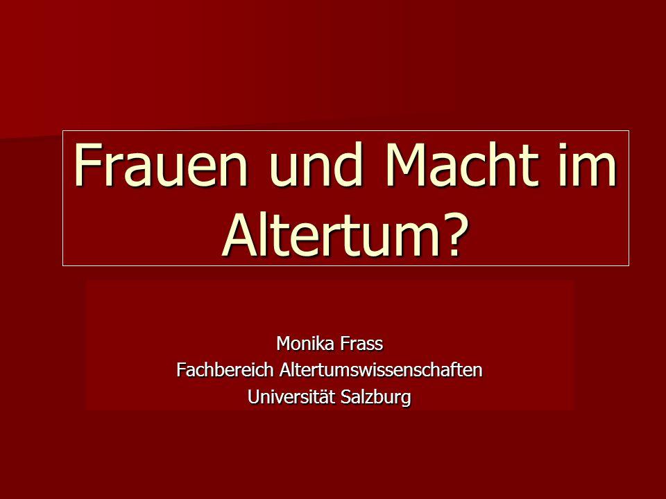 Frauen und Macht im Altertum? Monika Frass Fachbereich Altertumswissenschaften Universität Salzburg