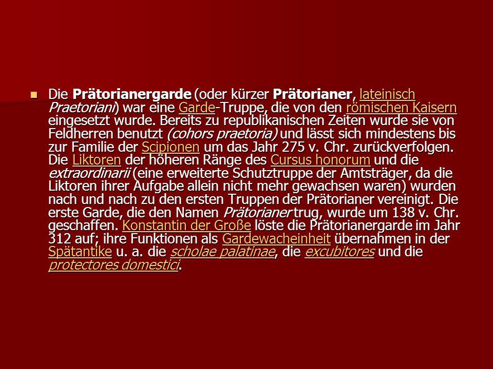 Die Prätorianergarde (oder kürzer Prätorianer, lateinisch Praetoriani) war eine Garde-Truppe, die von den römischen Kaisern eingesetzt wurde.