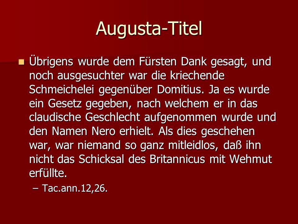 Augusta-Titel Übrigens wurde dem Fürsten Dank gesagt, und noch ausgesuchter war die kriechende Schmeichelei gegenüber Domitius.