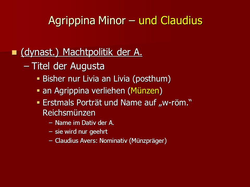 Agrippina Minor – und Claudius (dynast.) Machtpolitik der A.