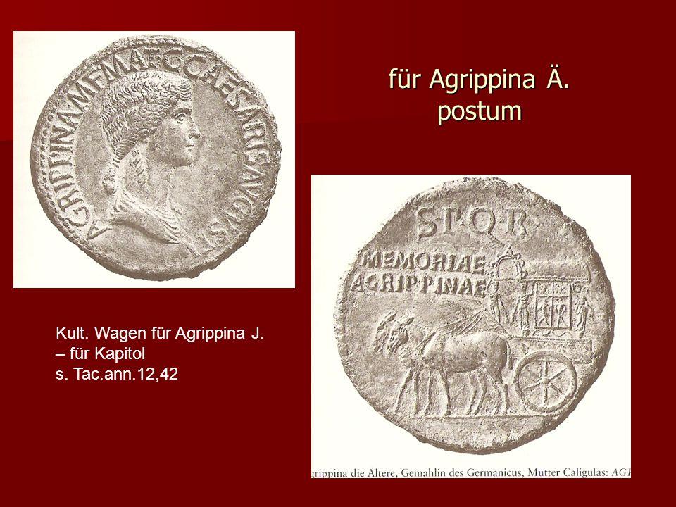für Agrippina Ä. postum Kult. Wagen für Agrippina J. – für Kapitol s. Tac.ann.12,42