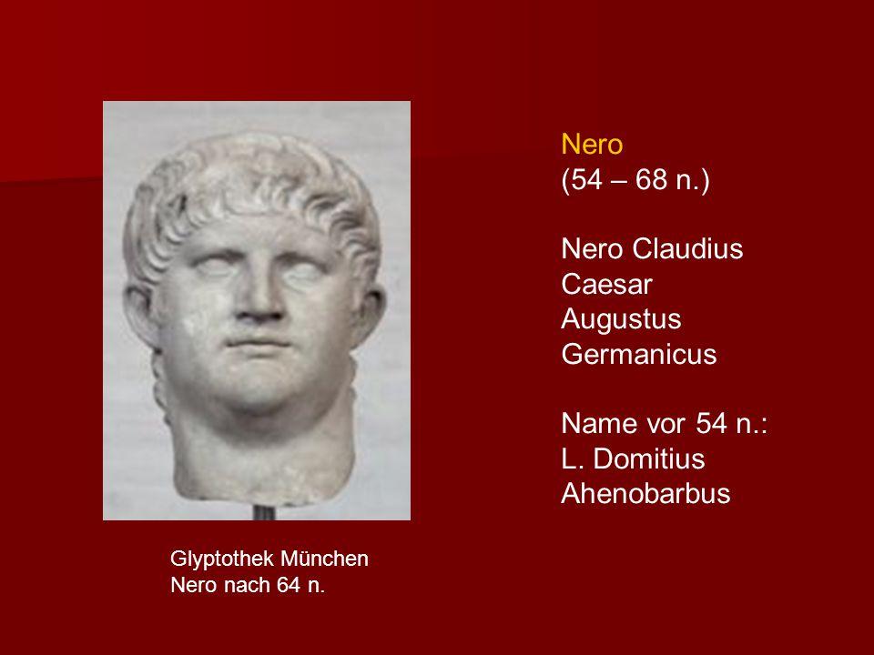 Nero (54 – 68 n.) Nero Claudius Caesar Augustus Germanicus Name vor 54 n.: L.