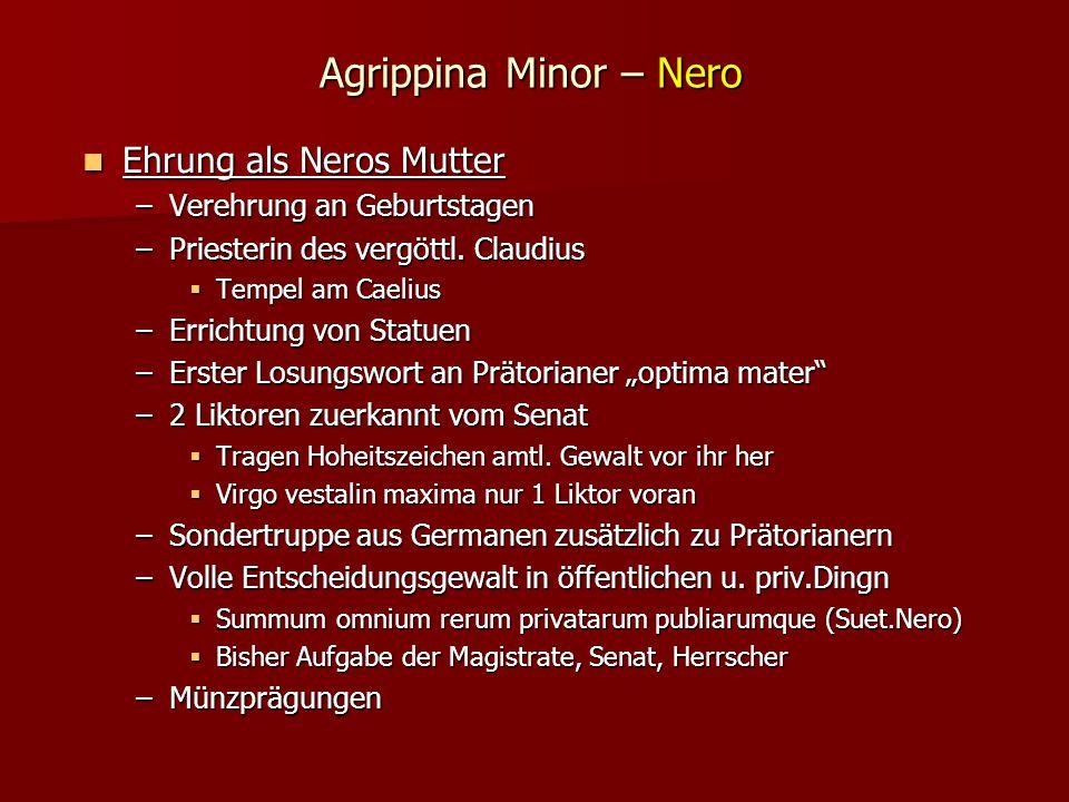 Agrippina Minor – Nero Ehrung als Neros Mutter Ehrung als Neros Mutter –Verehrung an Geburtstagen –Priesterin des vergöttl.
