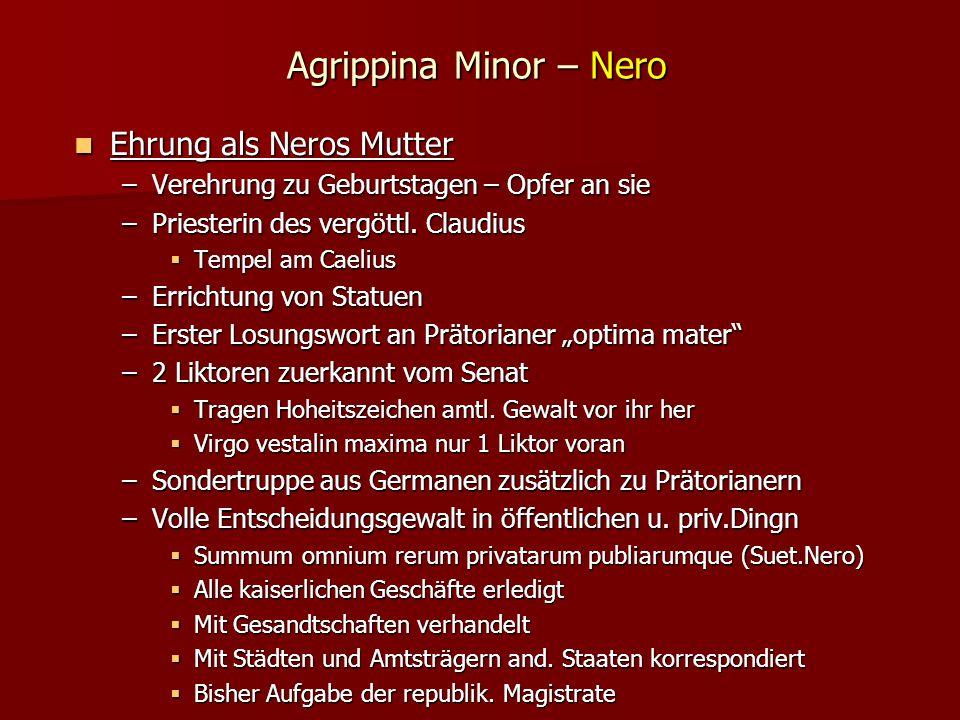 Agrippina Minor – Nero Ehrung als Neros Mutter Ehrung als Neros Mutter –Verehrung zu Geburtstagen – Opfer an sie –Priesterin des vergöttl.
