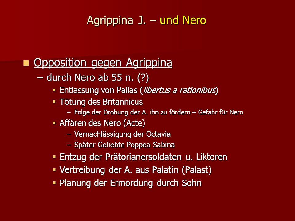 Agrippina J.– und Nero Opposition gegen Agrippina Opposition gegen Agrippina –durch Nero ab 55 n.