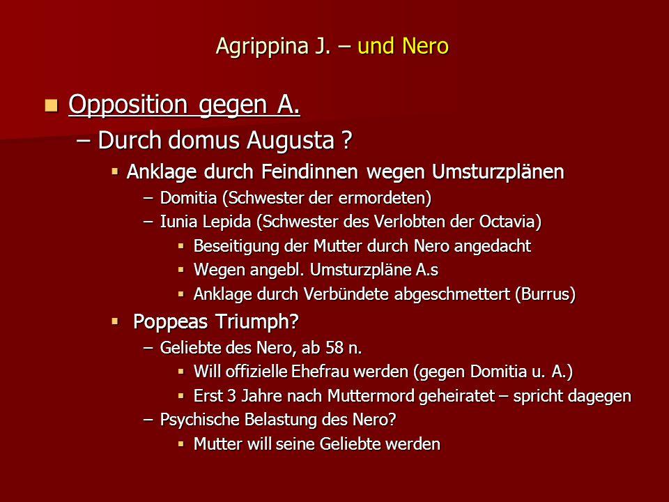 Agrippina J.– und Nero Opposition gegen A. Opposition gegen A.
