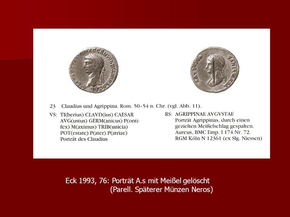 Eck 1993, 76: Porträt A.s mit Meißel gelöscht (Parell. Späterer Münzen Neros)