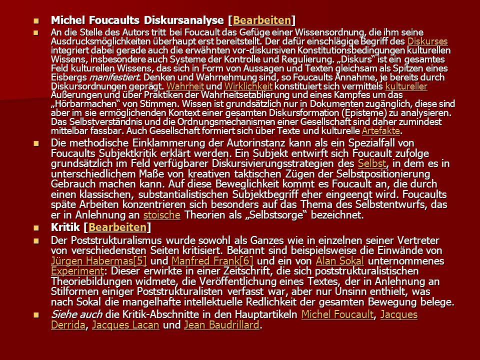 Michel Foucaults Diskursanalyse [Bearbeiten] Michel Foucaults Diskursanalyse [Bearbeiten]Bearbeiten An die Stelle des Autors tritt bei Foucault das Gefüge einer Wissensordnung, die ihm seine Ausdrucksmöglichkeiten überhaupt erst bereitstellt.
