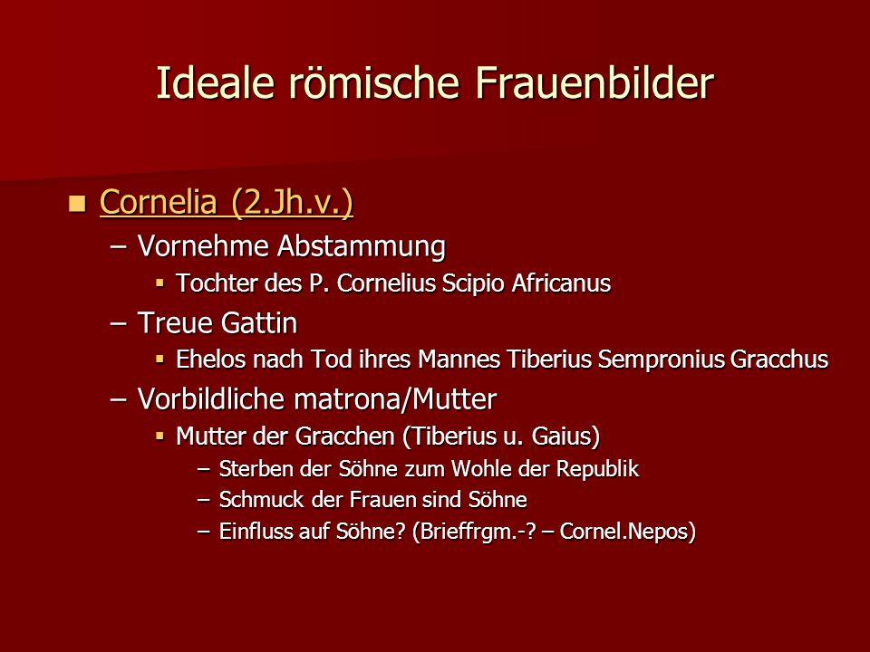 Ideale römische Frauenbilder Cornelia (2.Jh.v.) Cornelia (2.Jh.v.) –Vornehme Abstammung  Tochter des P.