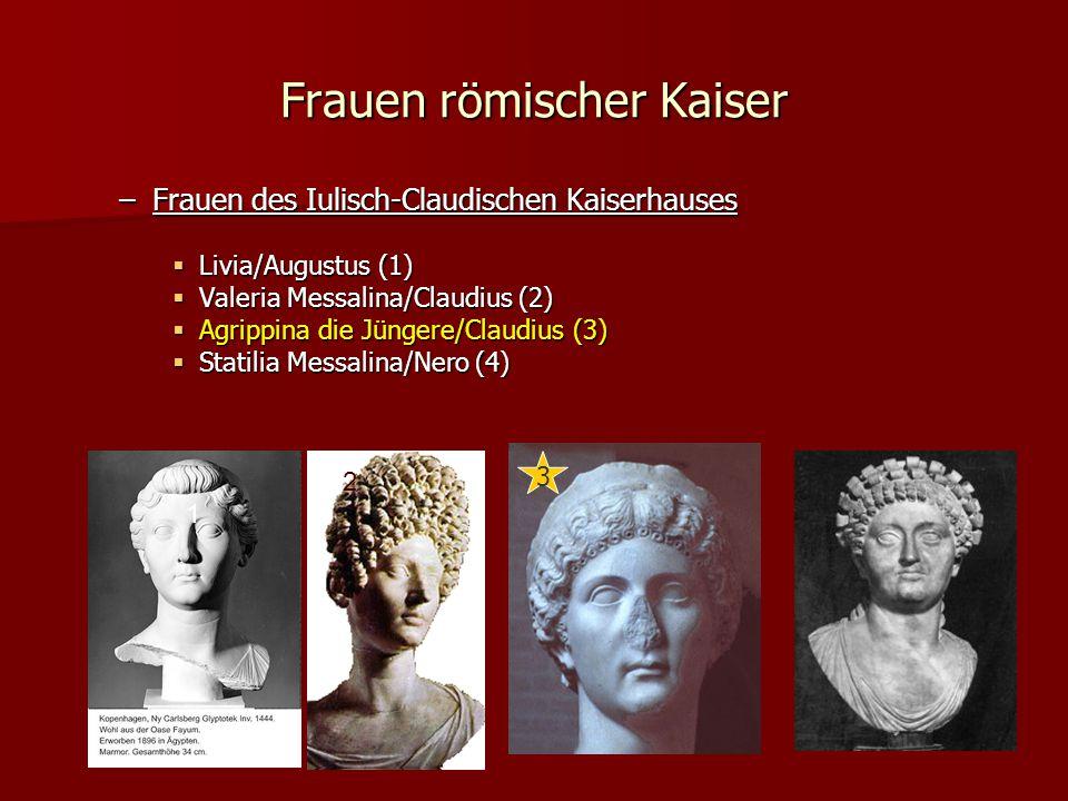 Frauen römischer Kaiser 1 2 –Frauen des Iulisch-Claudischen Kaiserhauses  Livia/Augustus (1)  Valeria Messalina/Claudius (2)  Agrippina die Jüngere/Claudius (3)  Statilia Messalina/Nero (4) 3