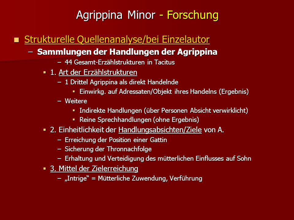 Agrippina Minor - Forschung Strukturelle Quellenanalyse/bei Einzelautor Strukturelle Quellenanalyse/bei Einzelautor –Sammlungen der Handlungen der Agrippina –44 Gesamt-Erzählstrukturen in Tacitus  1.