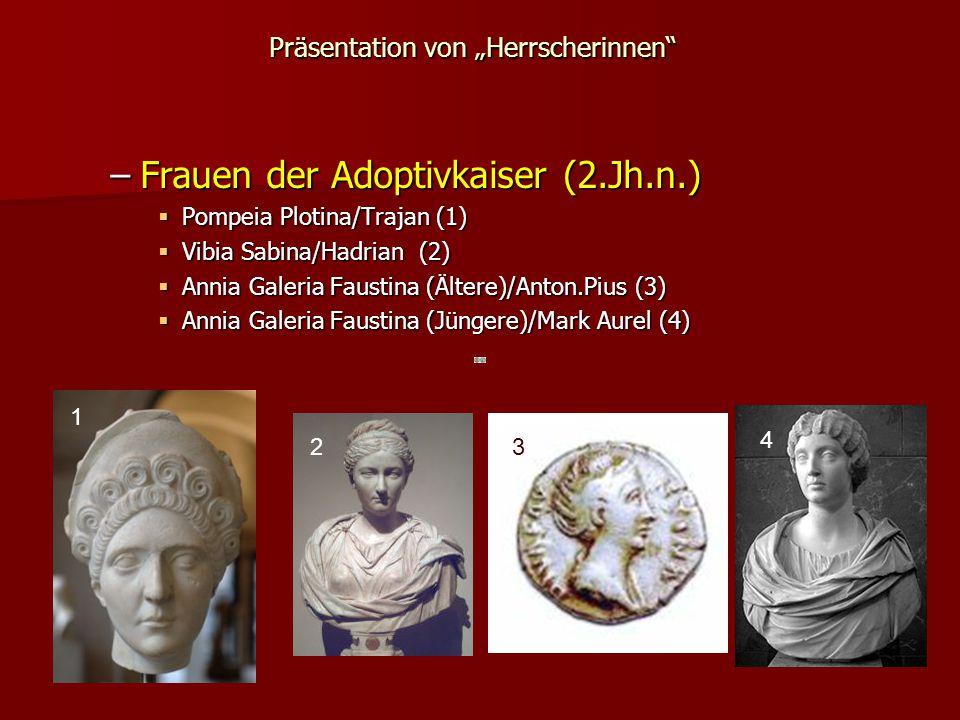 """Präsentation von """"Herrscherinnen –Frauen der Adoptivkaiser (2.Jh.n.)  Pompeia Plotina/Trajan (1)  Vibia Sabina/Hadrian (2)  Annia Galeria Faustina (Ältere)/Anton.Pius (3)  Annia Galeria Faustina (Jüngere)/Mark Aurel (4) 1 23 4"""