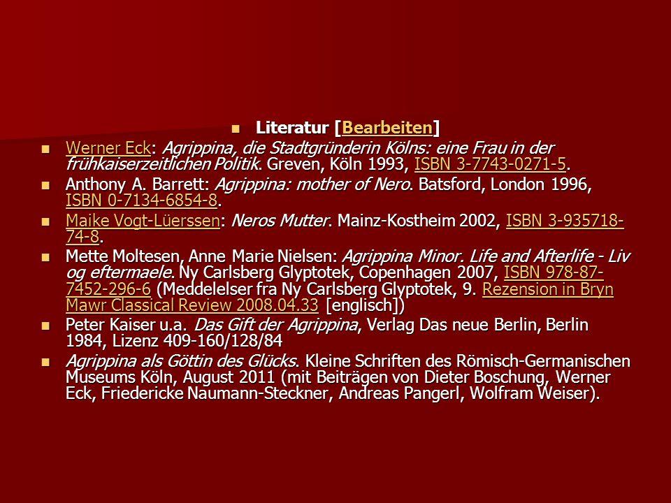 Literatur [Bearbeiten] Literatur [Bearbeiten]Bearbeiten Werner Eck: Agrippina, die Stadtgründerin Kölns: eine Frau in der frühkaiserzeitlichen Politik.