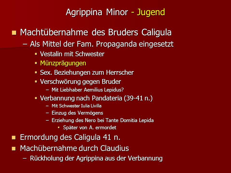 Agrippina Minor - Jugend Machtübernahme des Bruders Caligula Machtübernahme des Bruders Caligula –Als Mittel der Fam.