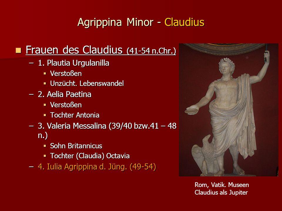 Agrippina Minor - Claudius Frauen des Claudius (41-54 n.Chr.) Frauen des Claudius (41-54 n.Chr.) –1.