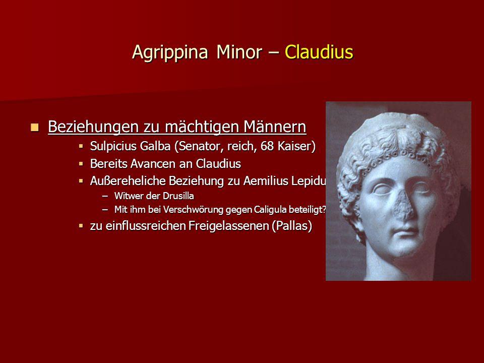 Agrippina Minor – Claudius Beziehungen zu mächtigen Männern Beziehungen zu mächtigen Männern  Sulpicius Galba (Senator, reich, 68 Kaiser)  Bereits Avancen an Claudius  Außereheliche Beziehung zu Aemilius Lepidus.