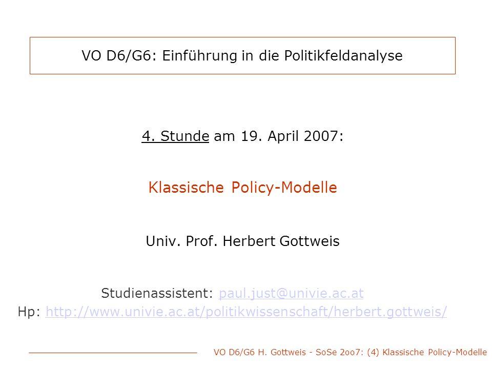 VO D6/G6 H. Gottweis - SoSe 2oo7: (4) Klassische Policy-Modelle VO D6/G6: Einführung in die Politikfeldanalyse 4. Stunde am 19. April 2007: Klassische