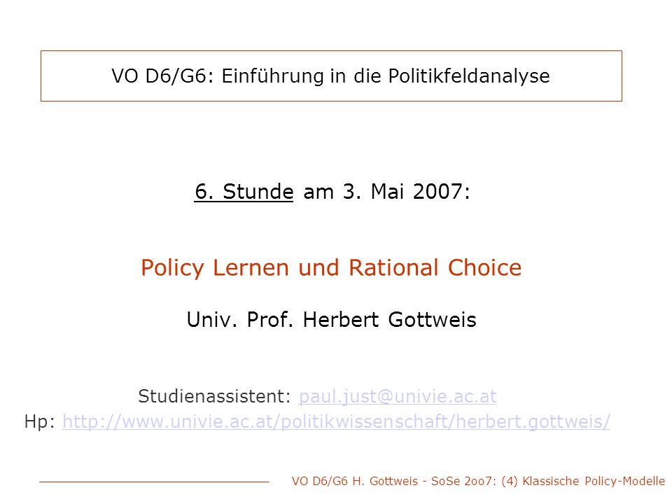 VO D6/G6 H. Gottweis - SoSe 2oo7: (4) Klassische Policy-Modelle VO D6/G6: Einführung in die Politikfeldanalyse 6. Stunde am 3. Mai 2007: Policy Lernen