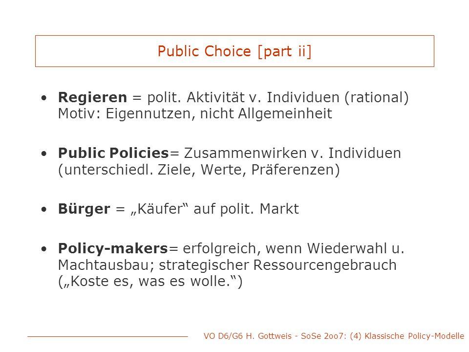 VO D6/G6 H. Gottweis - SoSe 2oo7: (4) Klassische Policy-Modelle Public Choice [part ii] Regieren = polit. Aktivität v. Individuen (rational) Motiv: Ei