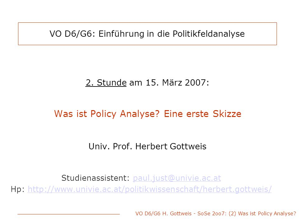 VO D6/G6 H. Gottweis - SoSe 2oo7: (2) Was ist Policy Analyse?