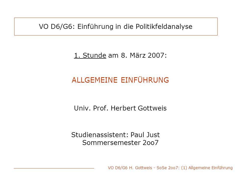 VO D6/G6 H. Gottweis - SoSe 2oo7: (1) Allgemeine Einführung VO D6/G6: Einführung in die Politikfeldanalyse 1. Stunde am 8. März 2007: ALLGEMEINE EINFÜ