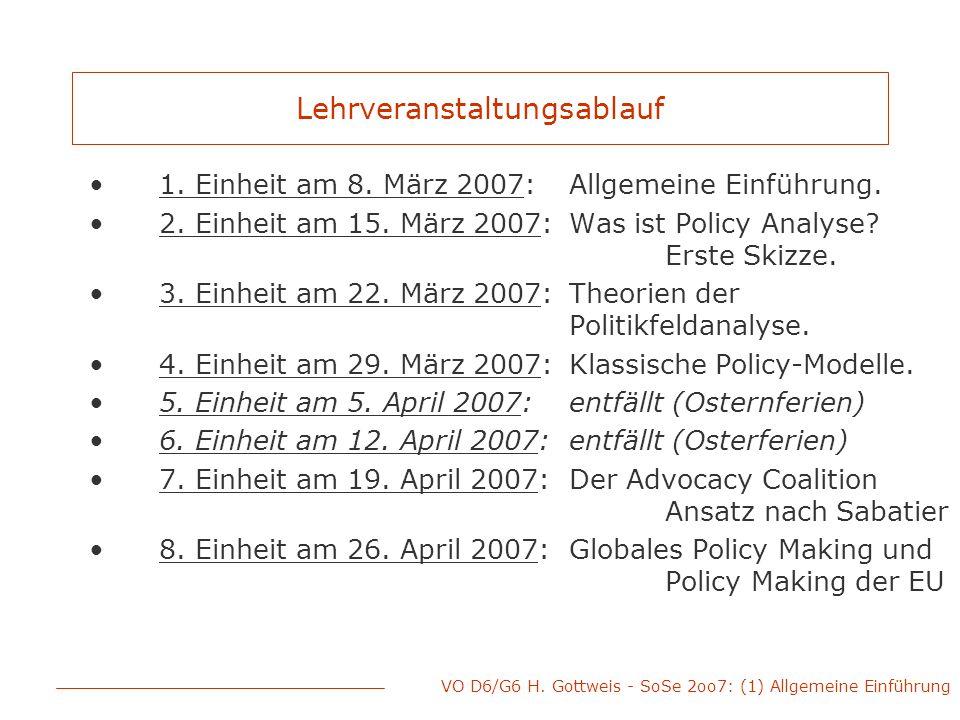 VO D6/G6 H. Gottweis - SoSe 2oo7: (1) Allgemeine Einführung Lehrveranstaltungsablauf 1. Einheit am 8. März 2007: Allgemeine Einführung. 2. Einheit am