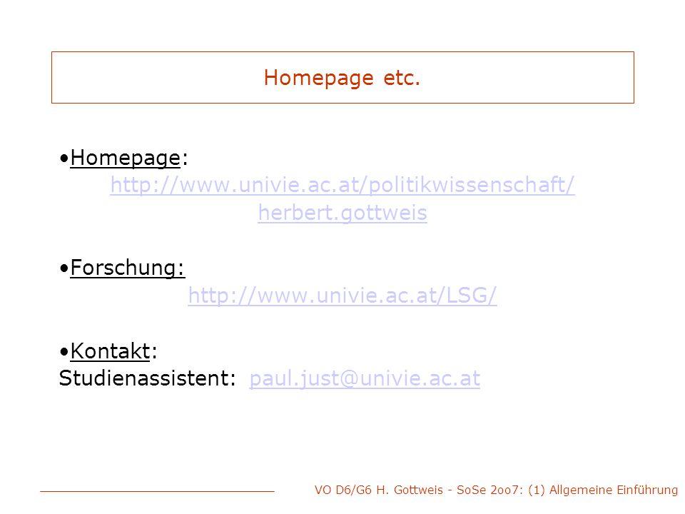 VO D6/G6 H. Gottweis - SoSe 2oo7: (1) Allgemeine Einführung Homepage etc. Homepage: http://www.univie.ac.at/politikwissenschaft/ herbert.gottweis Fors