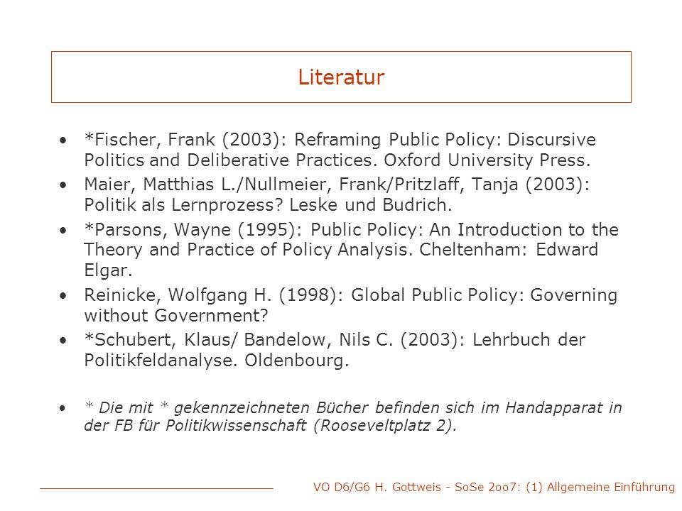 VO D6/G6 H. Gottweis - SoSe 2oo7: (1) Allgemeine Einführung Literatur *Fischer, Frank (2003): Reframing Public Policy: Discursive Politics and Deliber