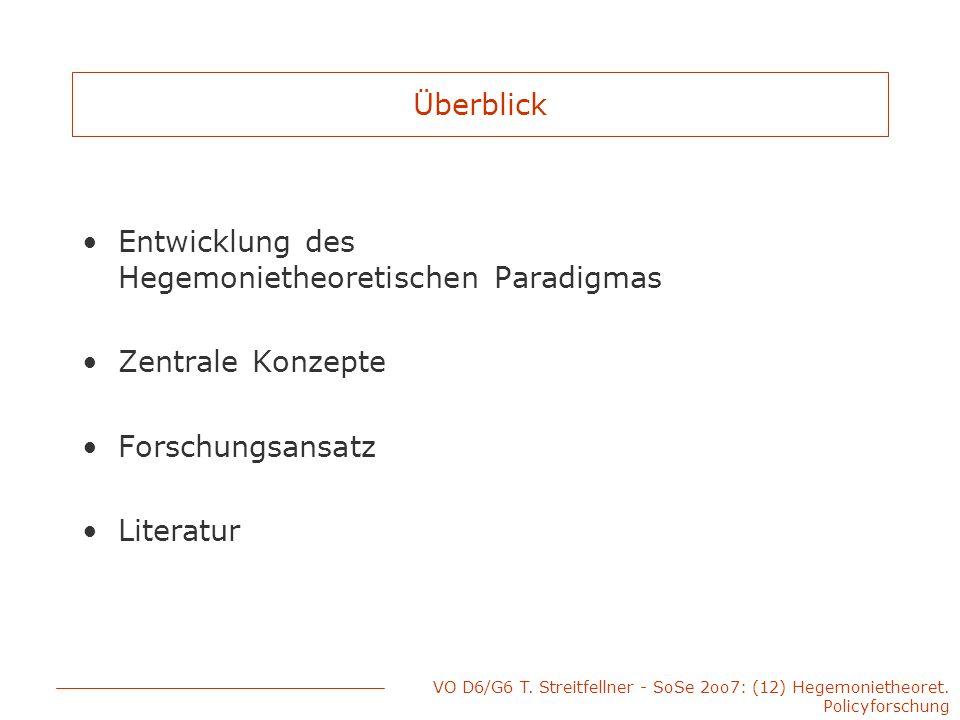 VO D6/G6 T. Streitfellner - SoSe 2oo7: (12) Hegemonietheoret. Policyforschung Überblick Entwicklung des Hegemonietheoretischen Paradigmas Zentrale Kon