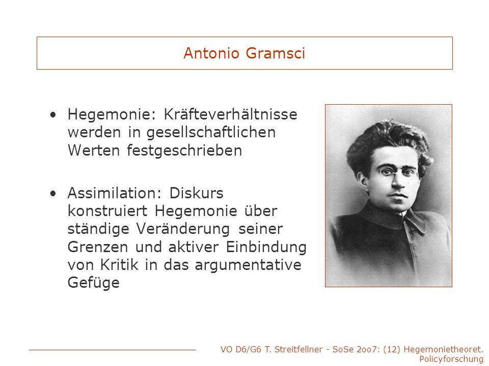 VO D6/G6 T. Streitfellner - SoSe 2oo7: (12) Hegemonietheoret. Policyforschung Antonio Gramsci Hegemonie: Kräfteverhältnisse werden in gesellschaftlich