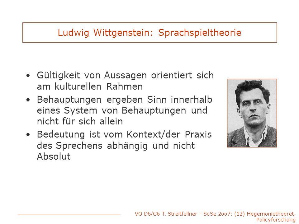 VO D6/G6 T. Streitfellner - SoSe 2oo7: (12) Hegemonietheoret. Policyforschung Ludwig Wittgenstein: Sprachspieltheorie Gültigkeit von Aussagen orientie