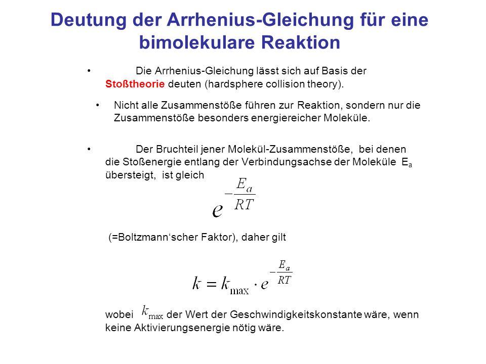 Deutung der Arrhenius-Gleichung für eine bimolekulare Reaktion Die Arrhenius-Gleichung lässt sich auf Basis der Stoßtheorie deuten (hardsphere collisi