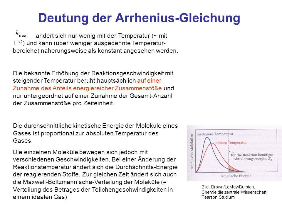 Deutung der Arrhenius-Gleichung ändert sich nur wenig mit der Temperatur (~ mit T 1/2 ) und kann (über weniger ausgedehnte Temperatur- bereiche) näher