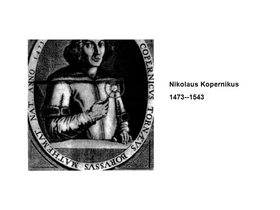 Nikolaus Kopernikus 1473--1543
