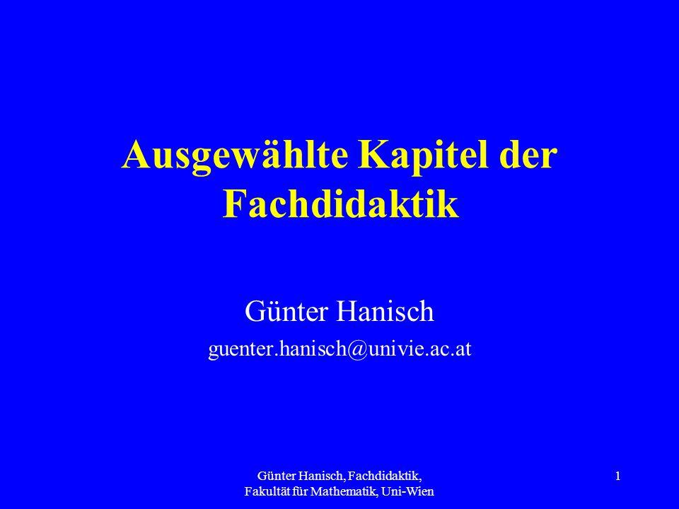 Günter Hanisch, Fachdidaktik, Fakultät für Mathematik, Uni-Wien 1 Ausgewählte Kapitel der Fachdidaktik Günter Hanisch guenter.hanisch@univie.ac.at