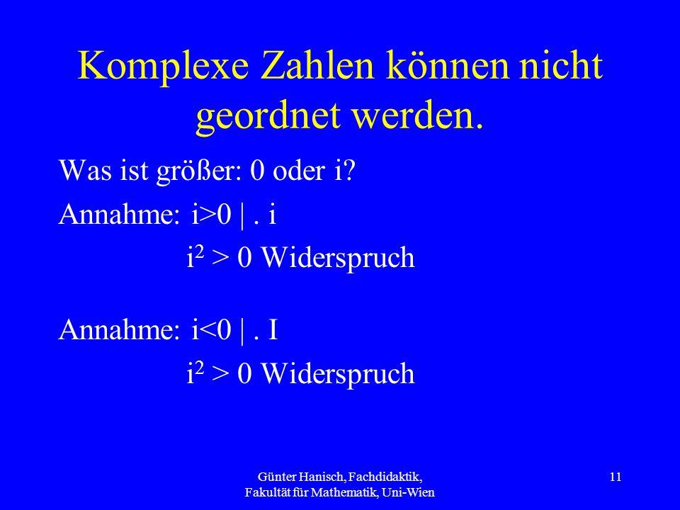Komplexe Zahlen können nicht geordnet werden.Was ist größer: 0 oder i.