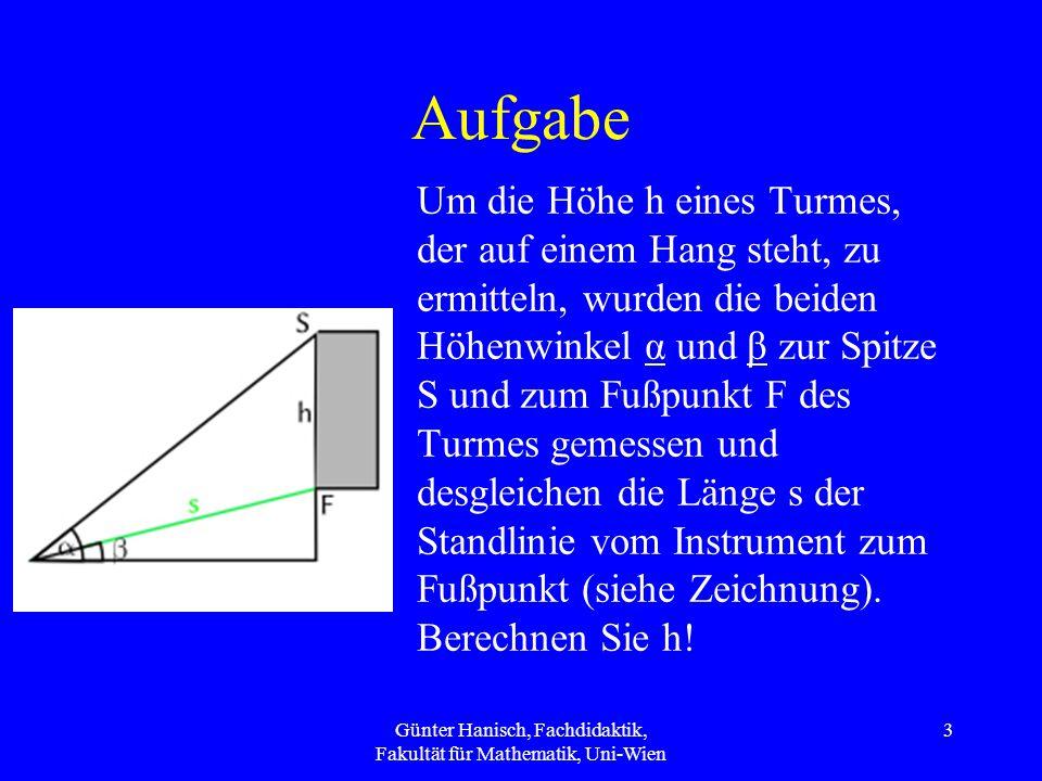 Aufgabe Um die Höhe h eines Turmes, der auf einem Hang steht, zu ermitteln, wurden die beiden Höhenwinkel α und β zur Spitze S und zum Fußpunkt F des Turmes gemessen und desgleichen die Länge s der Standlinie vom Instrument zum Fußpunkt (siehe Zeichnung).