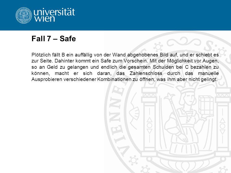 Fall 7 – Safe Plötzlich fällt B ein auffällig von der Wand abgehobenes Bild auf, und er schiebt es zur Seite. Dahinter kommt ein Safe zum Vorschein. M