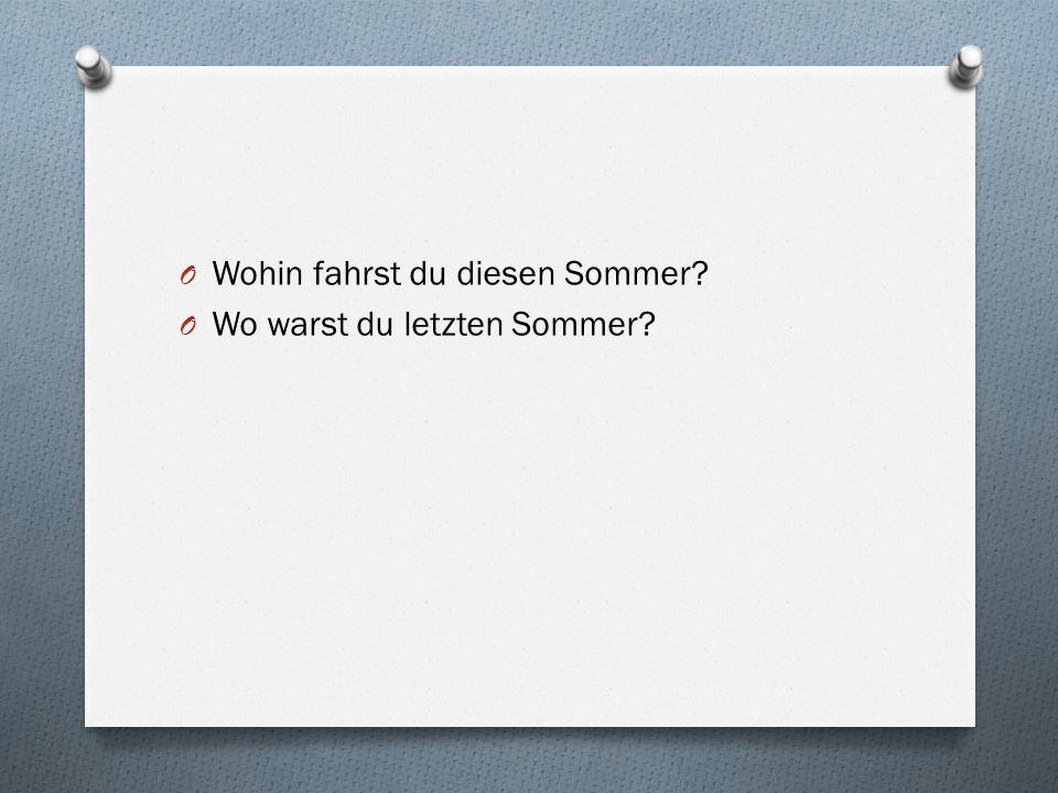 O Wohin fahrst du diesen Sommer? O Wo warst du letzten Sommer?