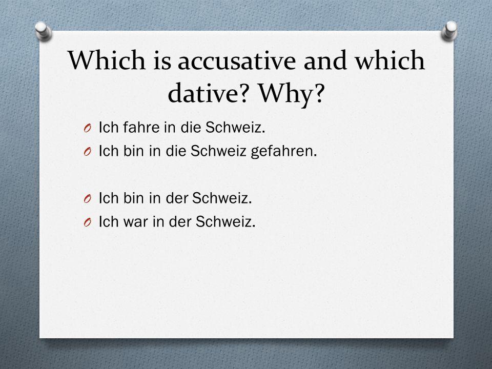 Which is accusative and which dative? Why? O Ich fahre in die Schweiz. O Ich bin in die Schweiz gefahren. O Ich bin in der Schweiz. O Ich war in der S